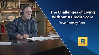The Challenges Of Living Without A Credit Score - Dave Ramsey Rant