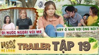 Ngôi sao về làng | Trailer Tập 19: Hạnh khó xử khi phải quyết định theo mẹ đi nước ngoài