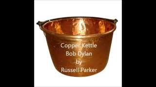 Copper Kettle Bob Dylan cover by Russell Parker