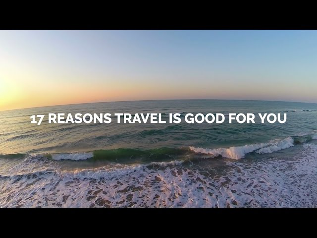 17 Reasons Why Around the World Travel Is Good For You
