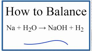 How To Balance Na + H2O = NaOH + H2 (Sodium Plus Water)