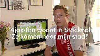 AJAX - Ajax-superfan woont in Stockholm: 'Ze komen naar m - RTL NIEUWS