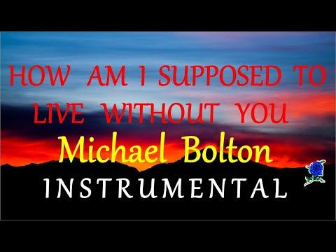 HOW AM I SUPPOSED TO LIVE WITHOUT YOU -  MICHAEL BOLTON instrumental (HD) lyrics