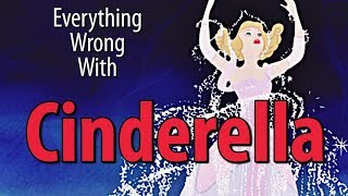 Everything Wrong With Cinderella In 10 Minutes Or Less