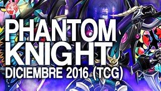 Phantom Knight Rank-UP (DECEMBER/ Diciembre 2016) [Duels & Decklist] (Yu-Gi-Oh) Post INOV
