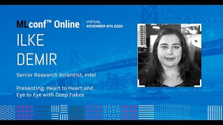MLconf Online 2020: Heart to Heart and Eye to Eye with Deep Fakes by Ilke Demir
