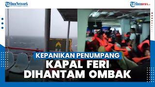Video Kepanikan Penumpang Kapal Feri Waara-Baubau saat Dihantam Ombak: Semua Serahkan Pada Allah