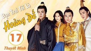 Phim Cổ Trang Xuyên Không Hay Nhất 2020 | Bạn Trai Tôi Là Hoàng Đế - Tập 17 (THUYẾT MINH)