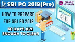 How To Prepare For SBI PO 2019- 50 Days are enough to Clear SBI PO 2019(Pre)