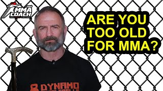 Are you too old for MMA training?