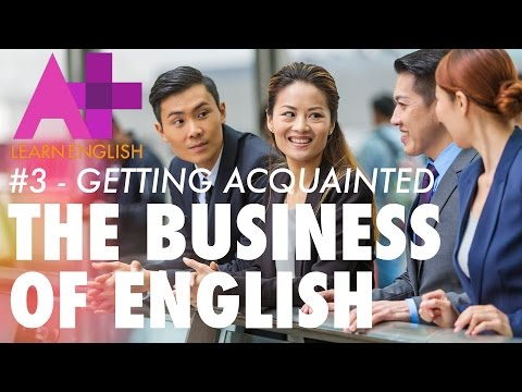 The Business of English - Episode 3: Getting Aquainted