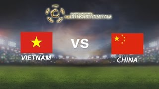[28.05.2016] VietNam vs China [ The Intercontinentals 2016 ]