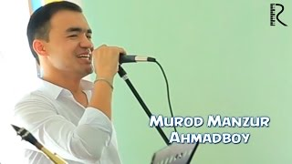 Murod Manzur - Ahmadboy | Мурод Манзур - Ахмадбой