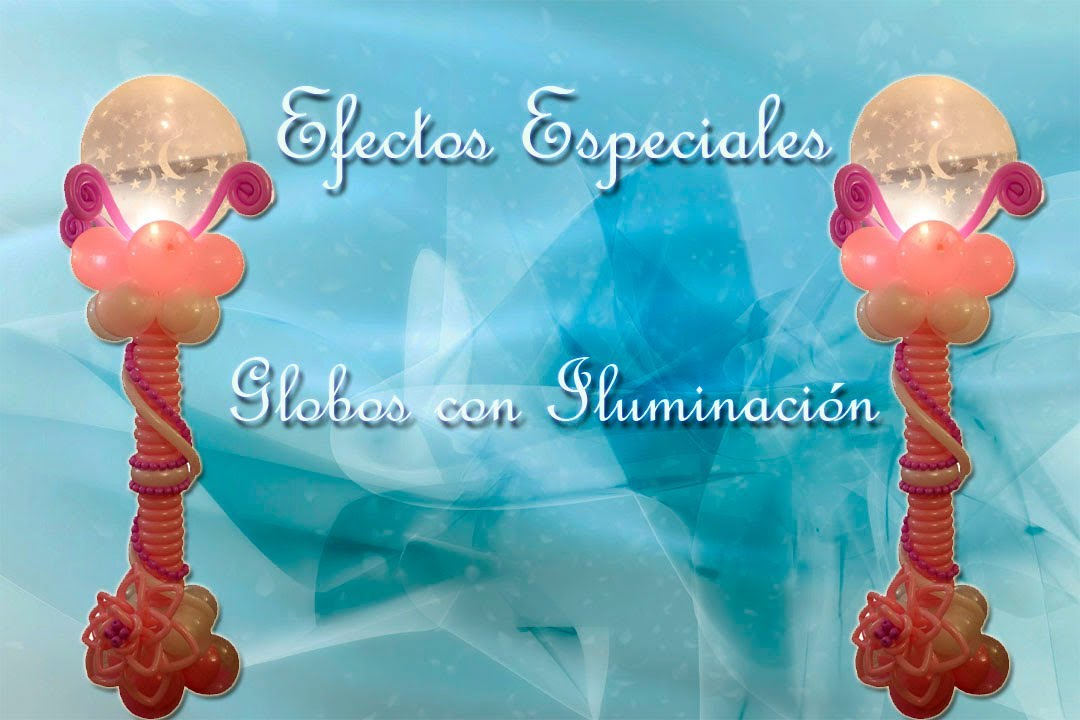 Efectos Especiales con Globos: Globos con luz. Light Balloon
