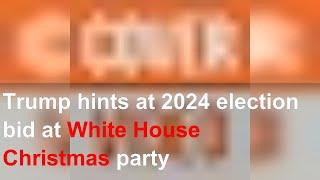 Trump hints at 2024 election bid at White House Christmas party