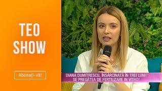 Teo Show (20.03.) - Diana Dumitrescu, Insarcinata In 3 Luni! Era La Un Pas De Fertilizare In Vitro!