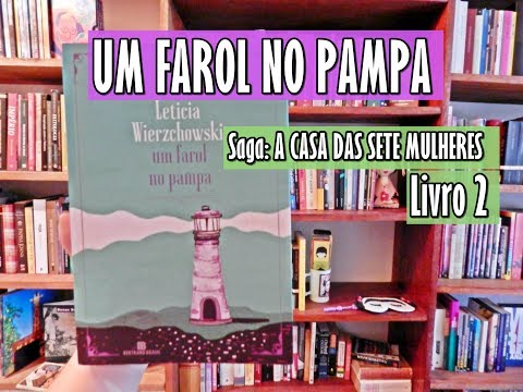 Saga: A Casa das Sete Mulheres (Livro 2) | UM FAROL NO PAMPA, de Letícia Wierzchowski
