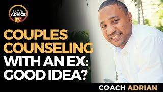 COUPLES COUNSELING | Is It Good For Reconciling With An Ex?