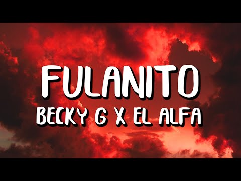 Becky G x El Alfa - Fulanito (Letra/Lyrics)