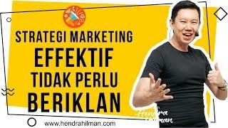 Coach Hendra Hilman -  Strategi Marketing Effektif TIDAK PERLU Beriklan