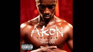 """AKON Trouble """"Show Out"""""""