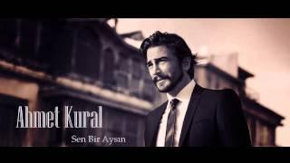 Ahmet Kural - Sen Bir Aysın