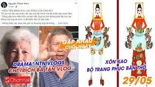 Xôn xao NTN Vlogs chỉ trích trào lưu ông bà vlog | Tranh cãi bộ trang phục bàn thờ - GNCN 29/5