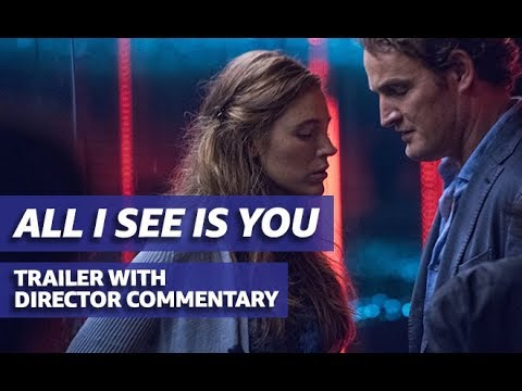 All I See Is You (Trailer with Commentary from Director)