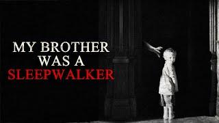 """""""My brother was a sleepwalker"""" Creepypasta"""