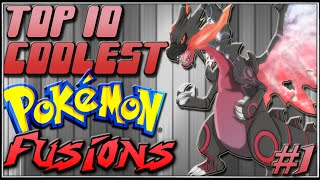 Top 10 Coolest Pokémon Fusions [Ep.1]