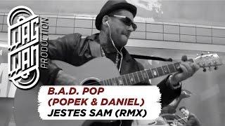 B.A.D. POP (POPEK & DANIEL) - JESTES SAM (CARLOS MIX)
