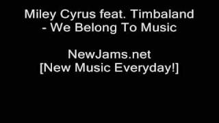 Miley Cyrus feat. Timbaland - We Belong To Music (NEW FULL 2009)