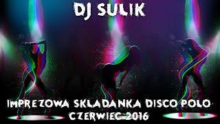 Imprezowa Składanka Disco Polo Czerwiec 2016 by Sulik