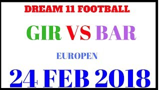 GIR VS BAR DREAM 11 FOOTBALL EUROPEAN 24 FEB 2018|Desi jugad
