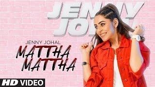 gratis download video - Mattha Mattha: Jenny Johal (Full Song) Jassi X   Arjan Virk   Latest Punjabi Songs 2019
