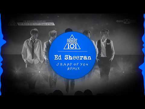 Ed Sheeran - Shape Of You (Produce 101 Season 2 Remix)