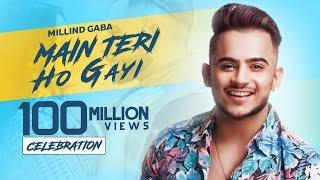 Celebrating 100M Video | MAIN TERI HO GAYI | Millind Gaba | Latest Punjabi Songs 2019