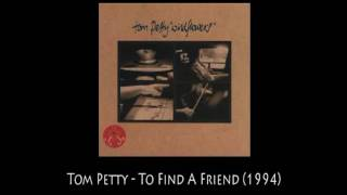 Tom Petty - To Find A Friend