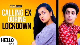 Alright! | Calling Ex During Lockdown | Hello Ep. 1 | Ft