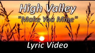 High Valley - Make You Mine (Lyric video)