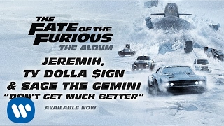 Jeremih, Ty Dolla $ign, & Sage The Gemini - Don't Get Much Better (The Fate Of The Furious)