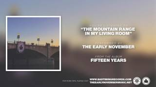 "The Early November - ""The Mountain Range In My Living Room"" [Fifteen Years]"