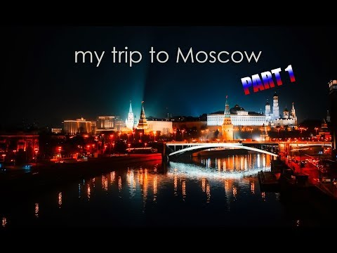 My trip to Moscow – Part 1 [1080p]