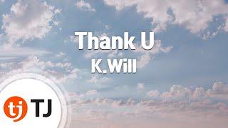 [TJ노래방] Thank U - K.Will / TJ Karaoke