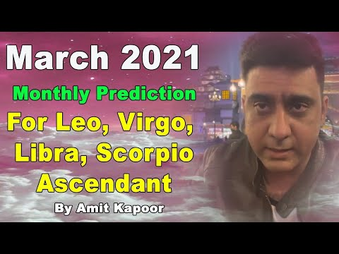 March 2021 Monthly Prediction For Leo, Virgo, Libra, Scorpio Ascendant By #ASTROLOGERAMITKAPOOR
