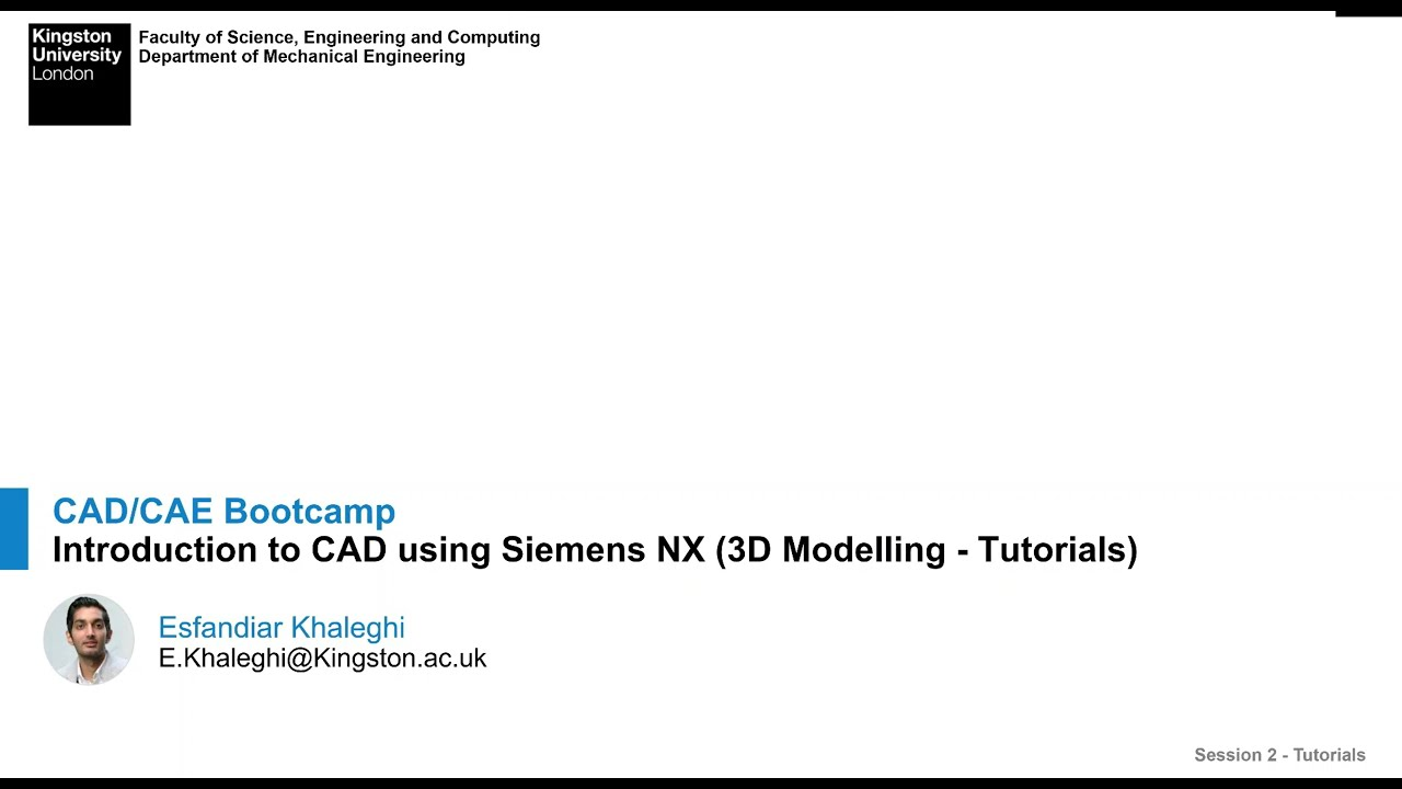 CAD/CAE Bootcamp - Session 2 - 3D Modelling using Siemens NX (Tutorials)