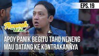 AMANAH WALI 3 - Apoy Panik Begitu Tahu Neneng Mau Datang Ke Kontrakannya [18 Mei 2019]
