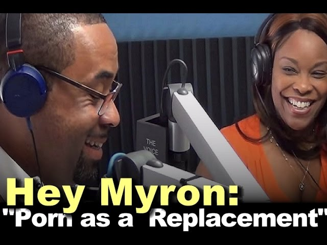 Hey Myron: Porn as a Replacement