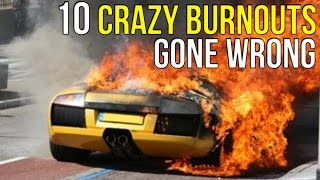 10 Crazy Burnouts GONE WRONG