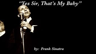 Yes Sir, That's My Baby (w/lyrics)  ~  Mr. Frank Sinatra